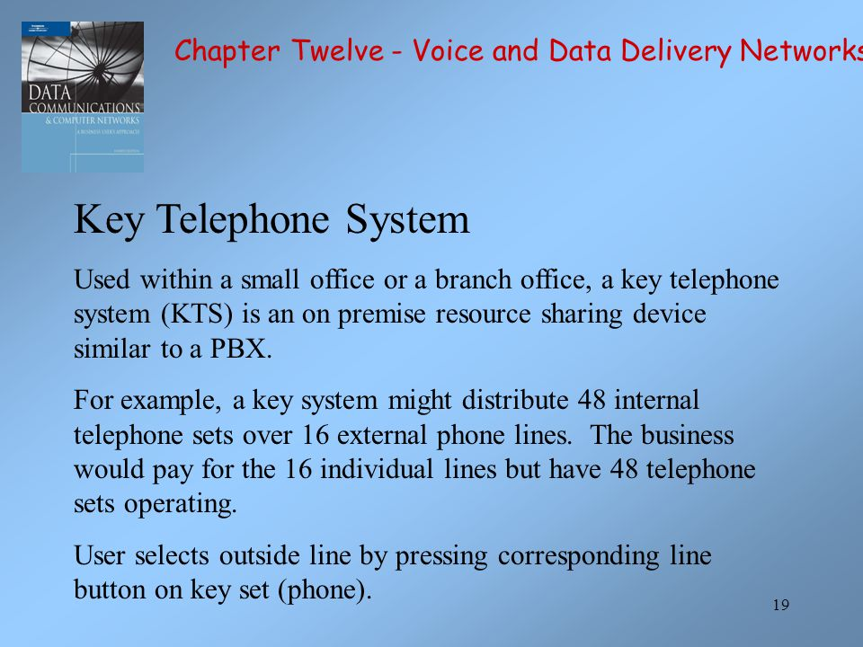 Key Telephone System Chapter Twelve - Voice and Data Delivery Networks