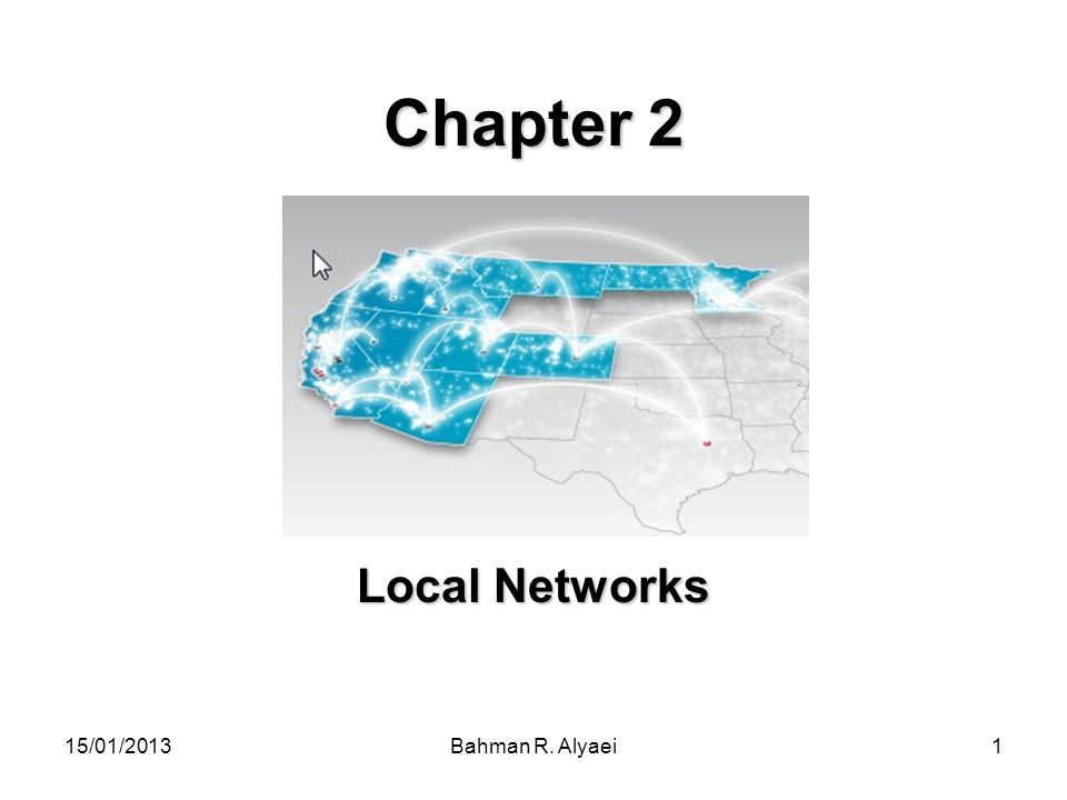 Chapter 2 Local Networks 15/01/2013 Bahman R. Alyaei