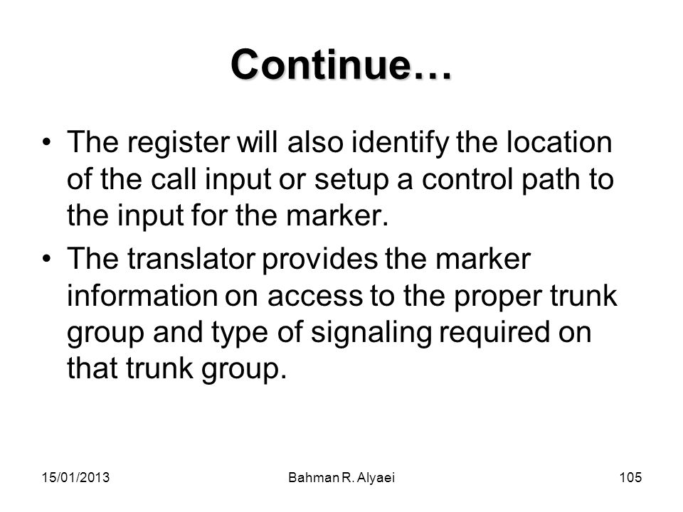 Continue… The register will also identify the location of the call input or setup a control path to the input for the marker.