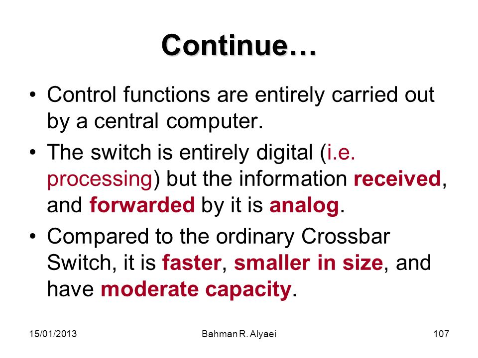 Continue… Control functions are entirely carried out by a central computer.