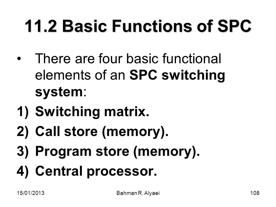 11.2 Basic Functions of SPC There are four basic functional elements of an SPC switching system: Switching matrix.