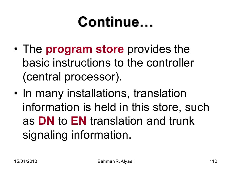 Continue… The program store provides the basic instructions to the controller (central processor).