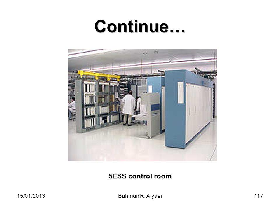 Continue… 5ESS control room 15/01/2013 Bahman R. Alyaei
