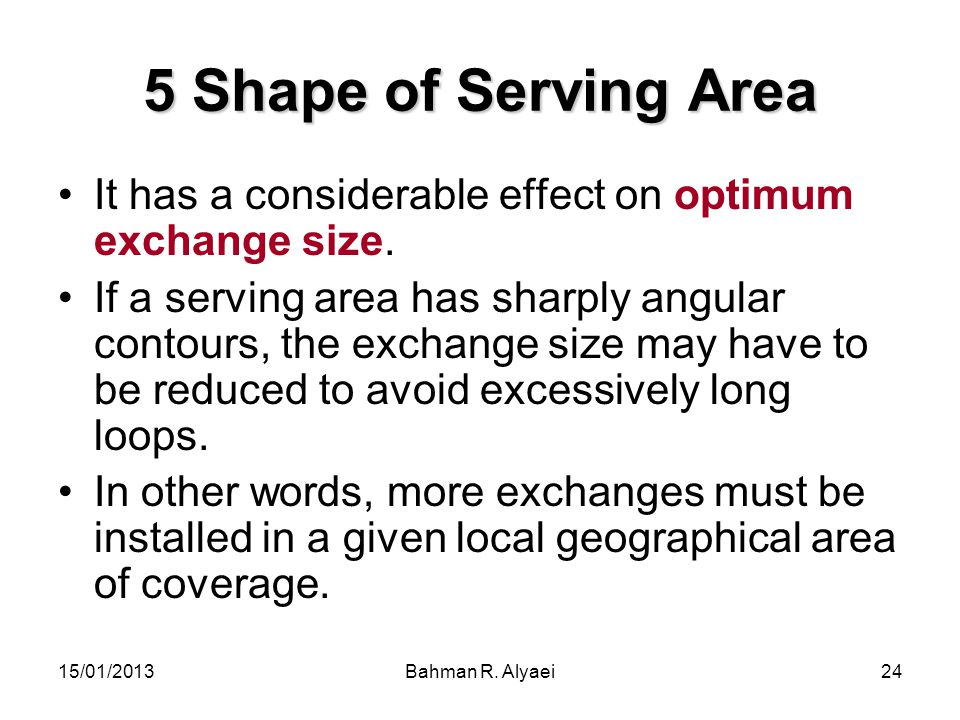5 Shape of Serving Area It has a considerable effect on optimum exchange size.