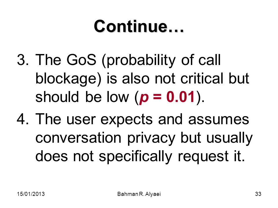 Continue… The GoS (probability of call blockage) is also not critical but should be low (p = 0.01).