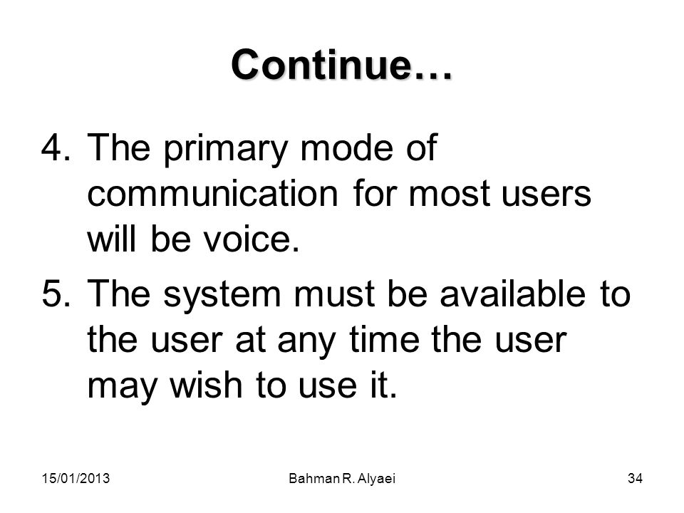 Continue… The primary mode of communication for most users will be voice.