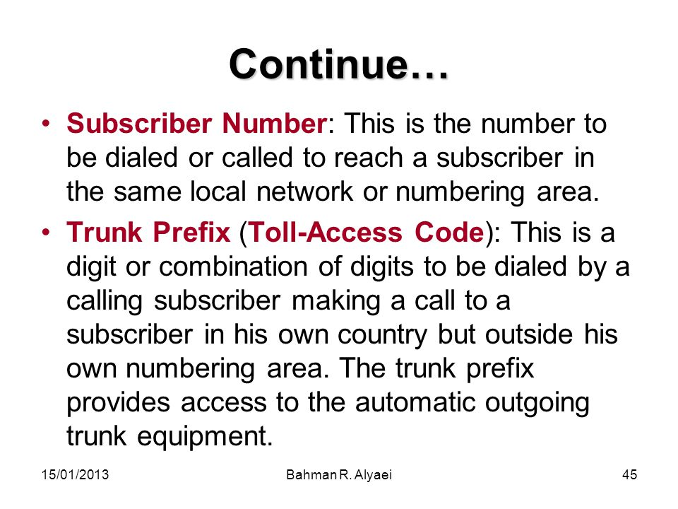 Continue… Subscriber Number: This is the number to be dialed or called to reach a subscriber in the same local network or numbering area.