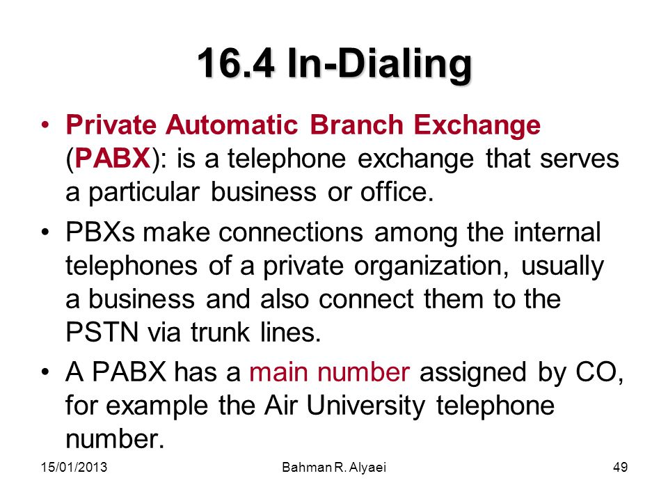 16.4 In-Dialing Private Automatic Branch Exchange (PABX): is a telephone exchange that serves a particular business or office.