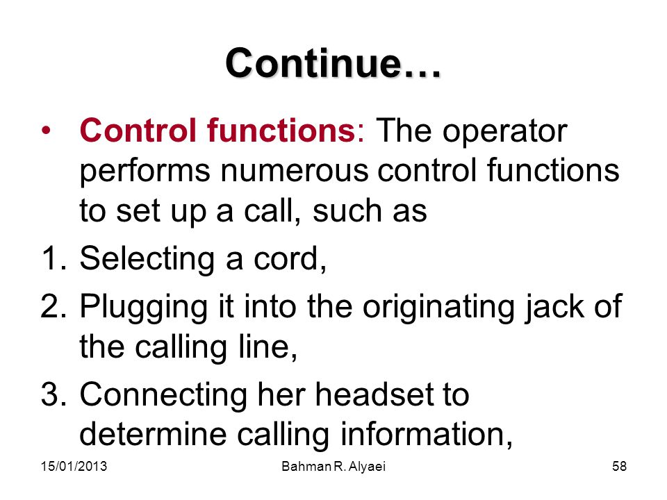 Continue… Control functions: The operator performs numerous control functions to set up a call, such as.