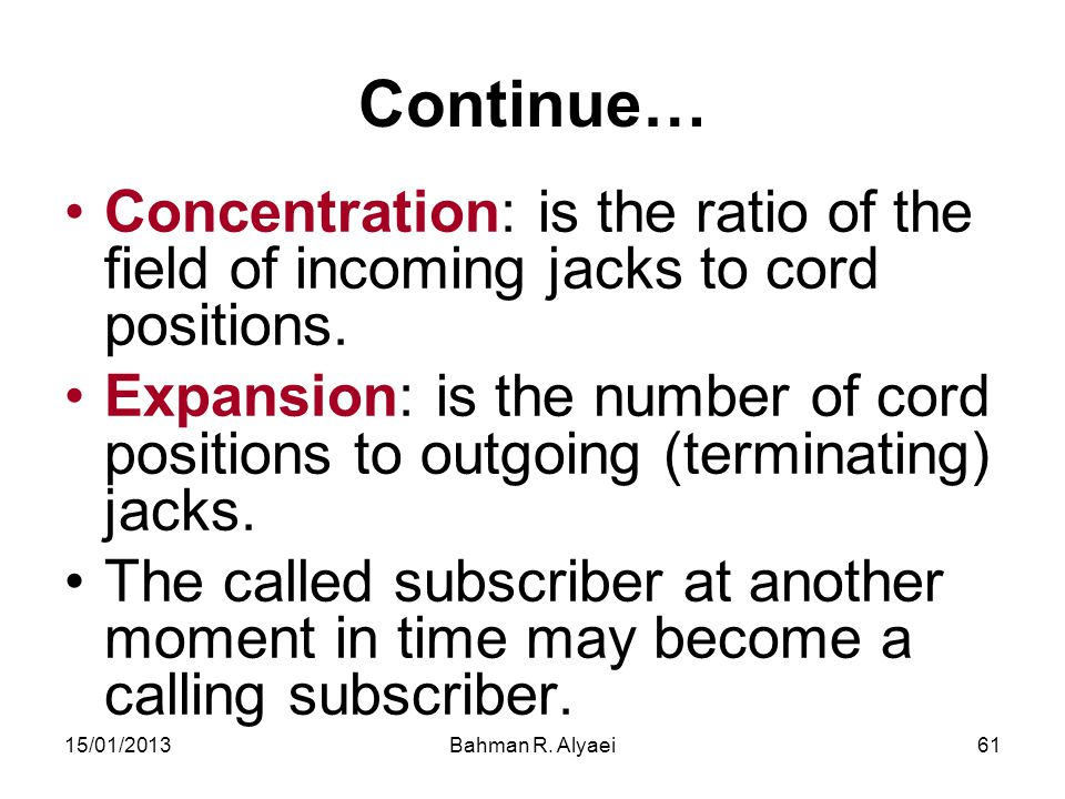 Continue… Concentration: is the ratio of the field of incoming jacks to cord positions.
