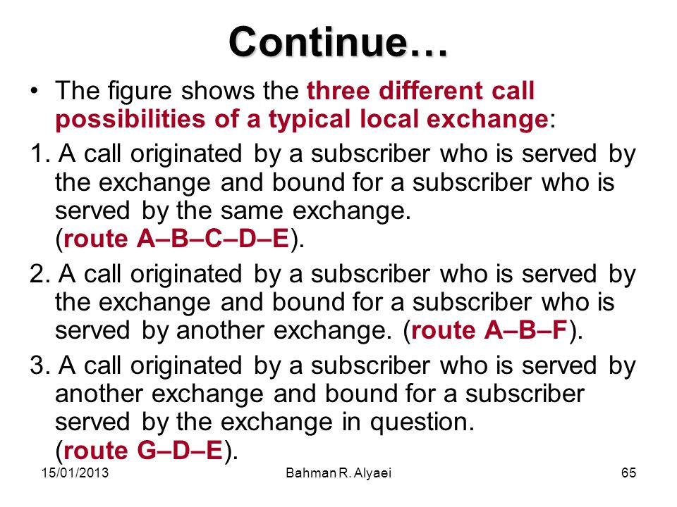 Continue… The figure shows the three different call possibilities of a typical local exchange: