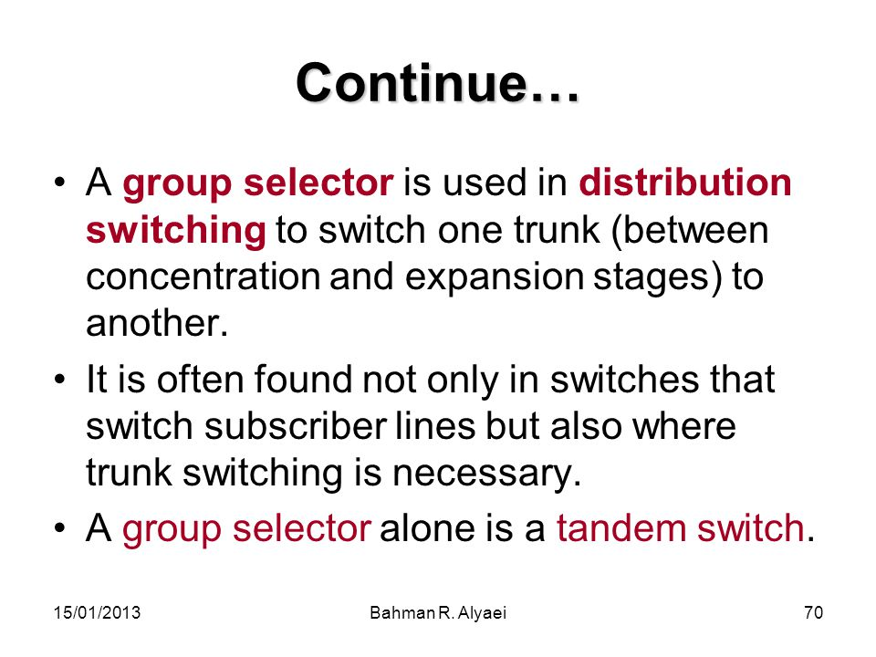 Continue… A group selector is used in distribution switching to switch one trunk (between concentration and expansion stages) to another.