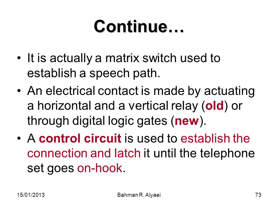 Continue… It is actually a matrix switch used to establish a speech path.