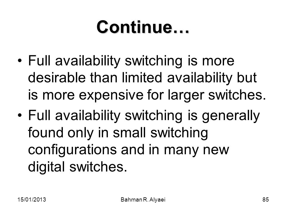 Continue… Full availability switching is more desirable than limited availability but is more expensive for larger switches.