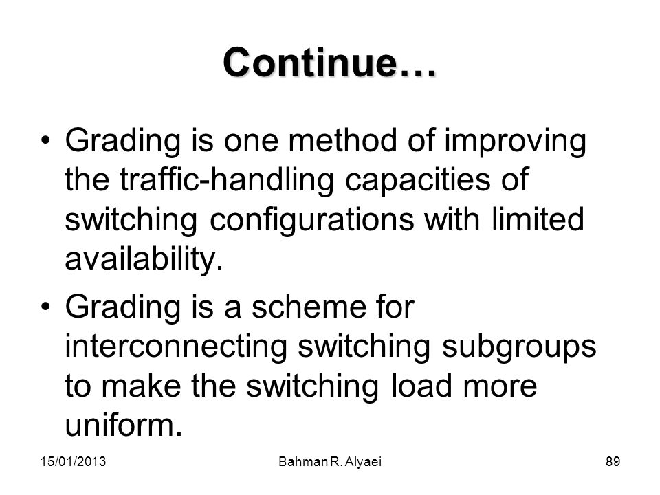 Continue… Grading is one method of improving the traffic-handling capacities of switching configurations with limited availability.