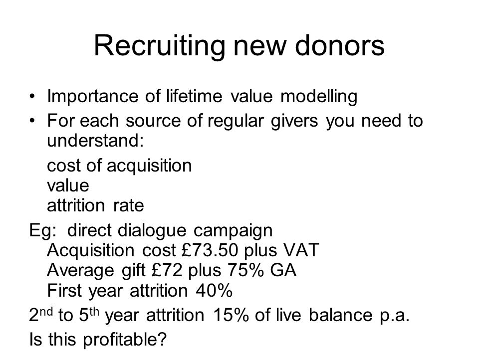 Recruiting new donors Importance of lifetime value modelling