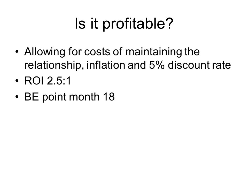 Is it profitable Allowing for costs of maintaining the relationship, inflation and 5% discount rate.
