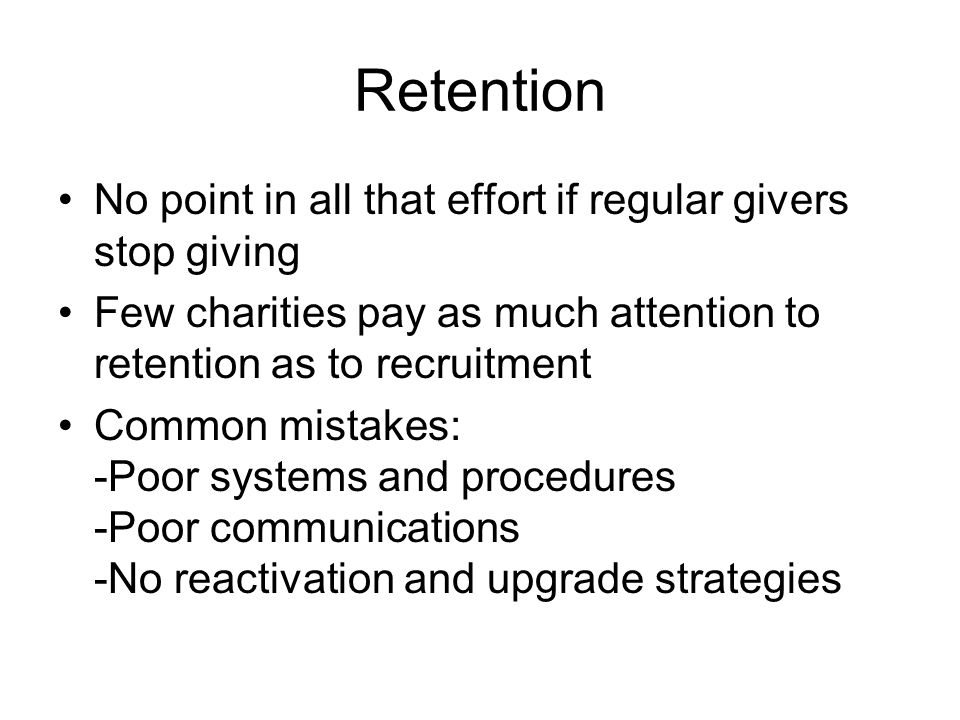 Retention No point in all that effort if regular givers stop giving