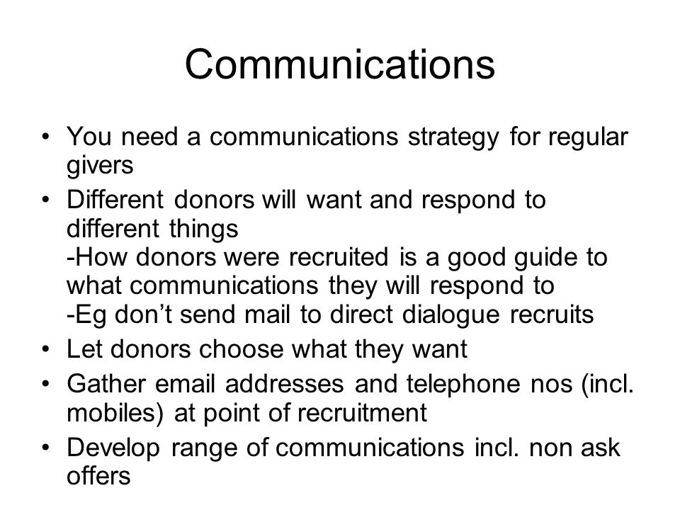 Communications You need a communications strategy for regular givers