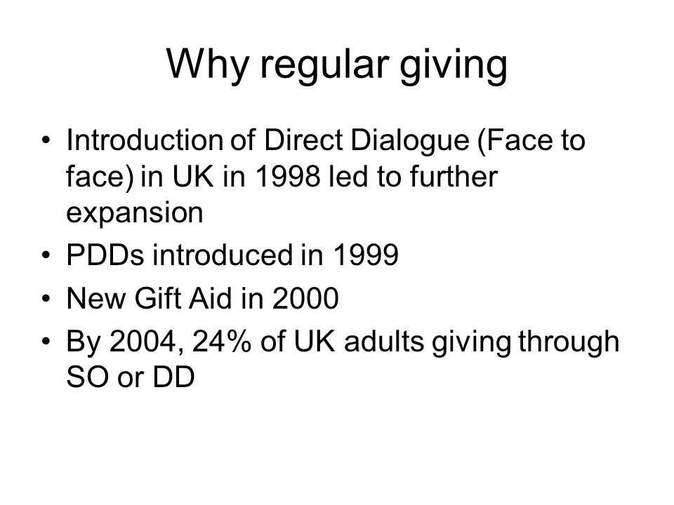 Why regular giving Introduction of Direct Dialogue (Face to face) in UK in 1998 led to further expansion.
