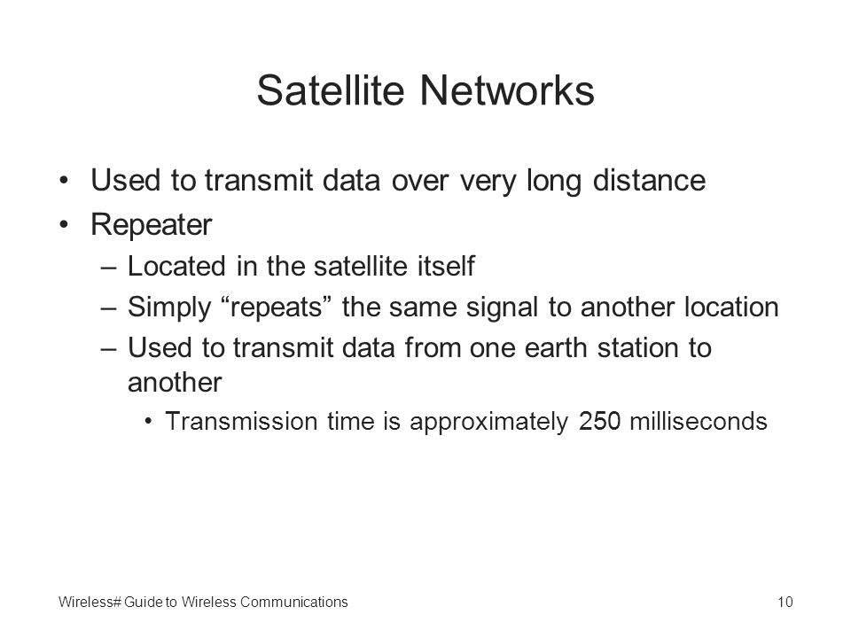 Satellite Networks Used to transmit data over very long distance
