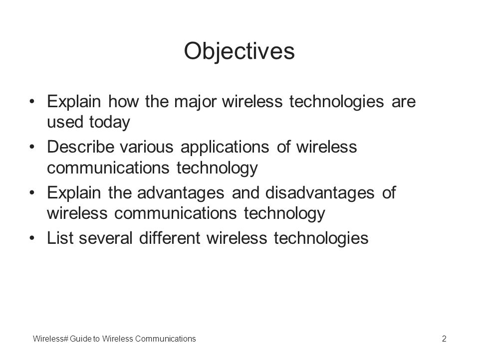 Objectives Explain how the major wireless technologies are used today