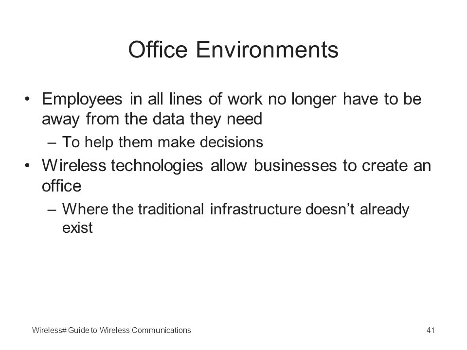 Office Environments Employees in all lines of work no longer have to be away from the data they need.