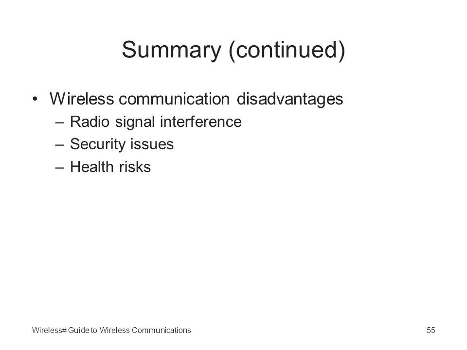 Summary (continued) Wireless communication disadvantages