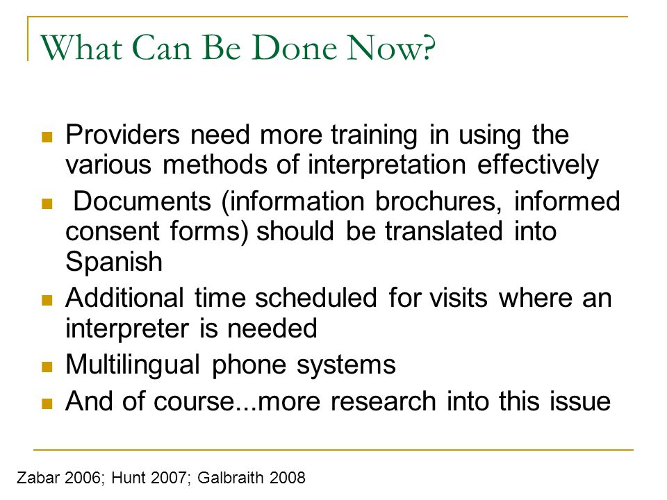 What Can Be Done Now Providers need more training in using the various methods of interpretation effectively.