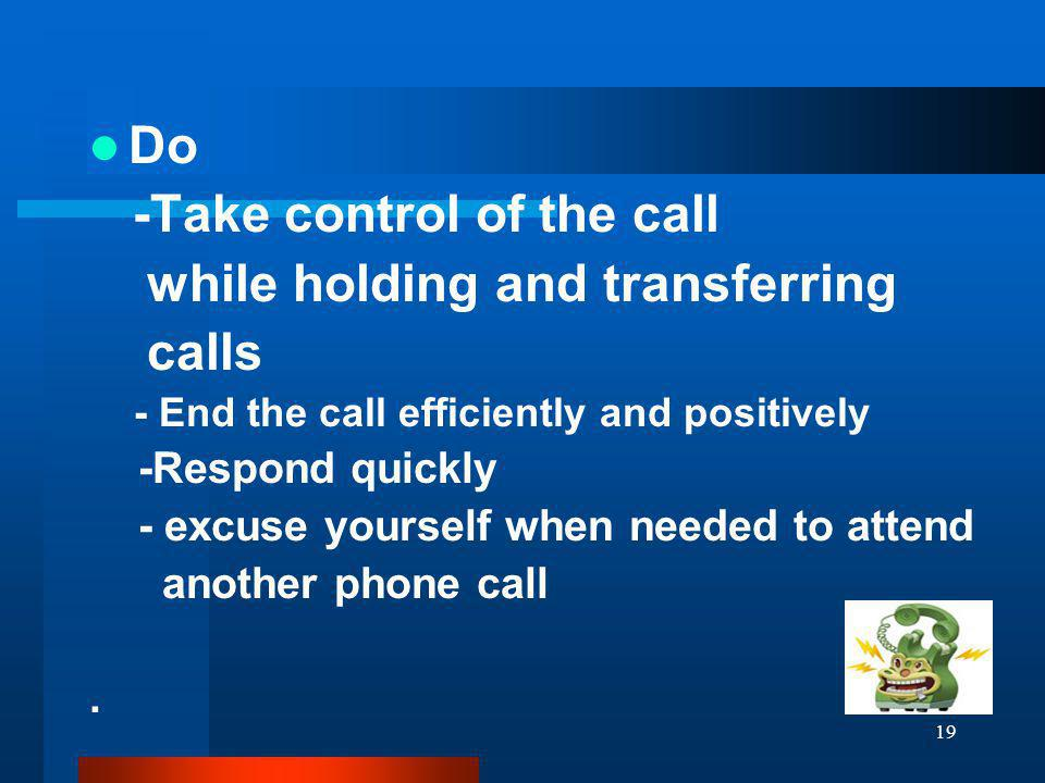 -Take control of the call while holding and transferring calls