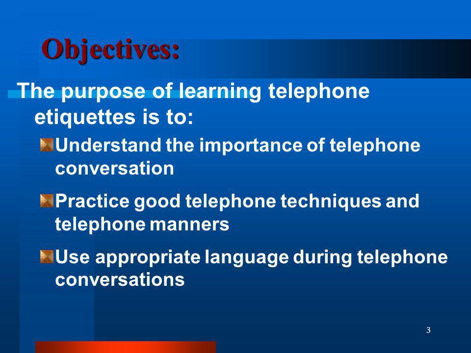 Objectives: The purpose of learning telephone etiquettes is to: