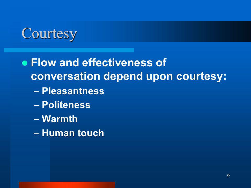Courtesy Flow and effectiveness of conversation depend upon courtesy: