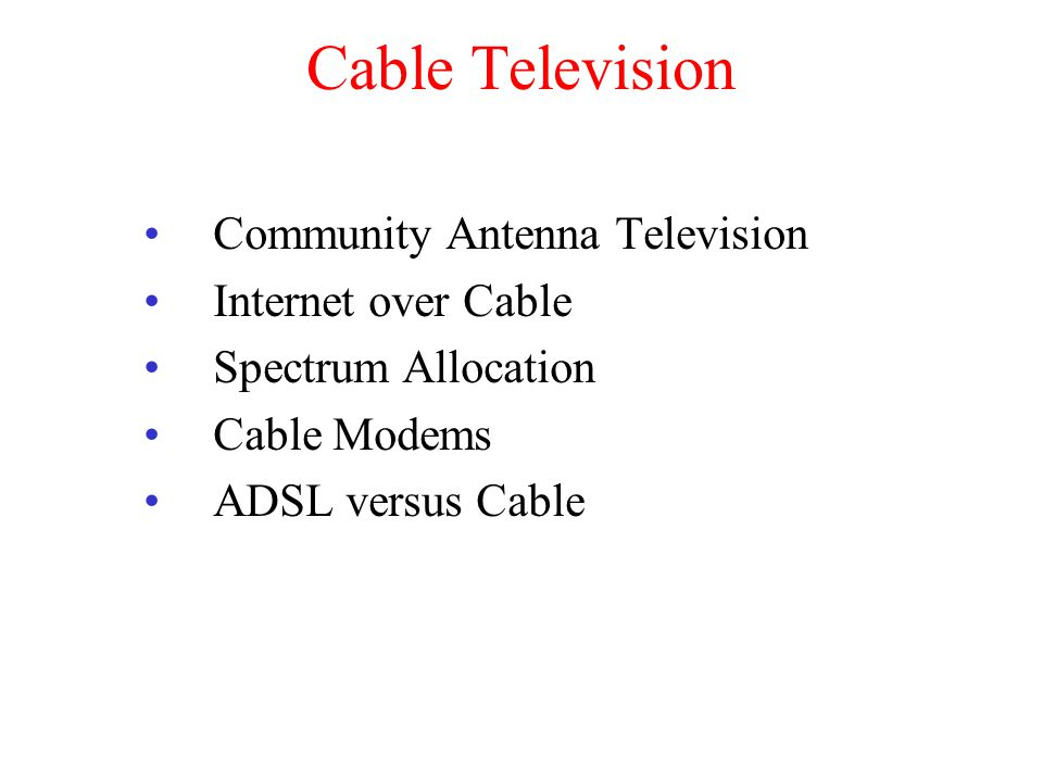 Cable Television Community Antenna Television Internet over Cable