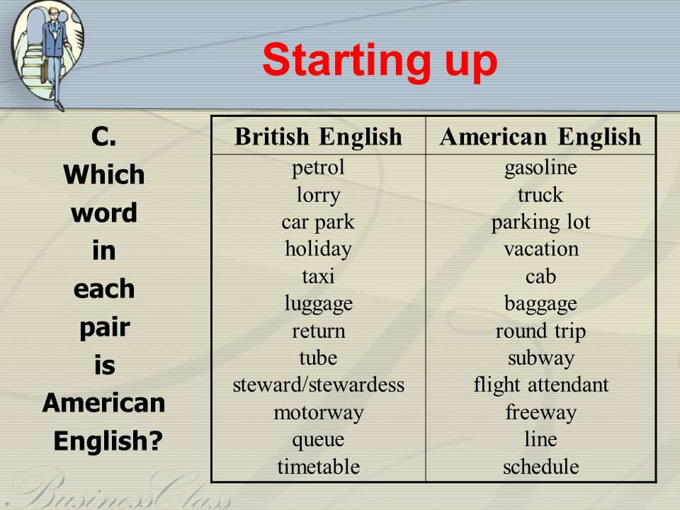 Starting up C. Which word in each pair is American English