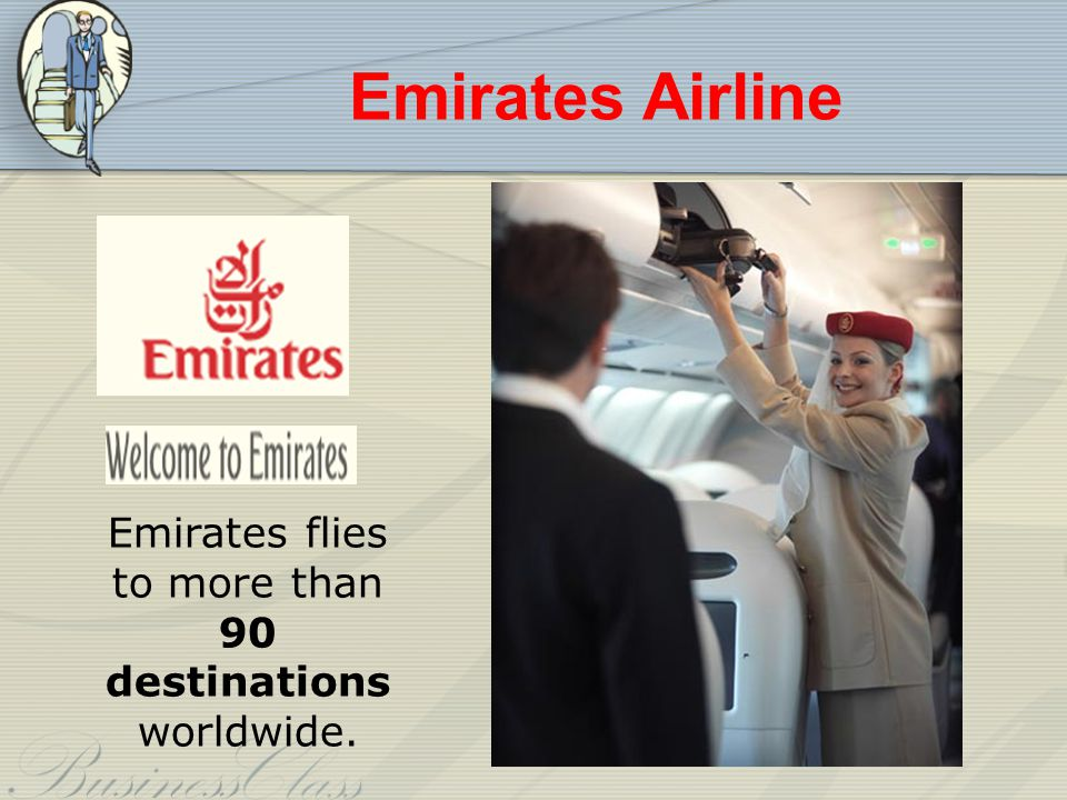 Emirates flies to more than 90 destinations worldwide.