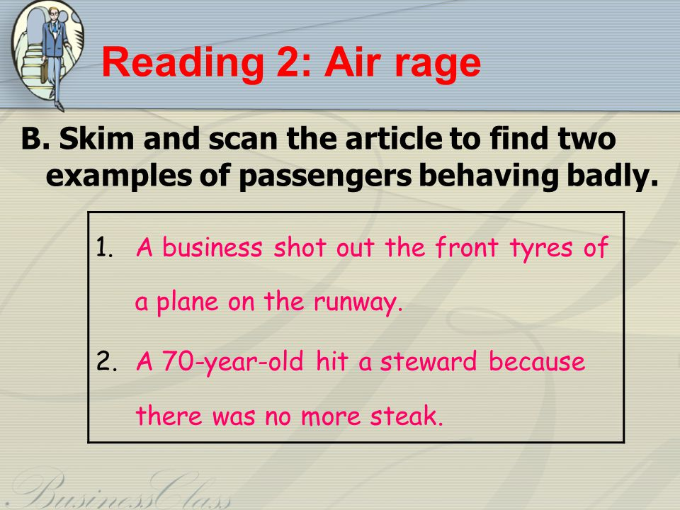 Reading 2: Air rage B. Skim and scan the article to find two examples of passengers behaving badly.