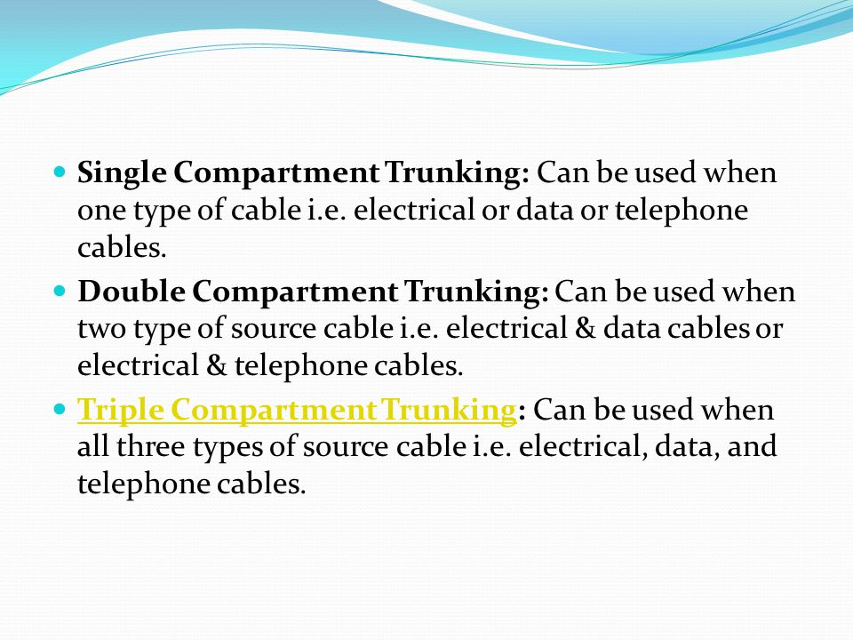 Single Compartment Trunking: Can be used when one type of cable i. e