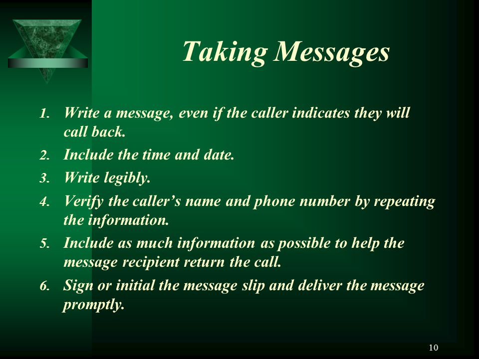 Taking Messages Write a message, even if the caller indicates they will call back. Include the time and date.