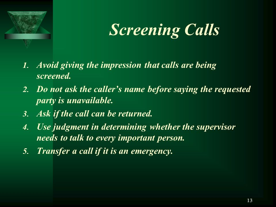 Screening Calls Avoid giving the impression that calls are being screened.