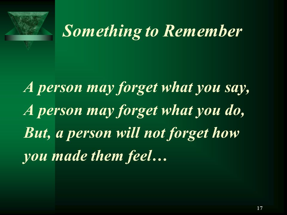 Something to Remember A person may forget what you say,