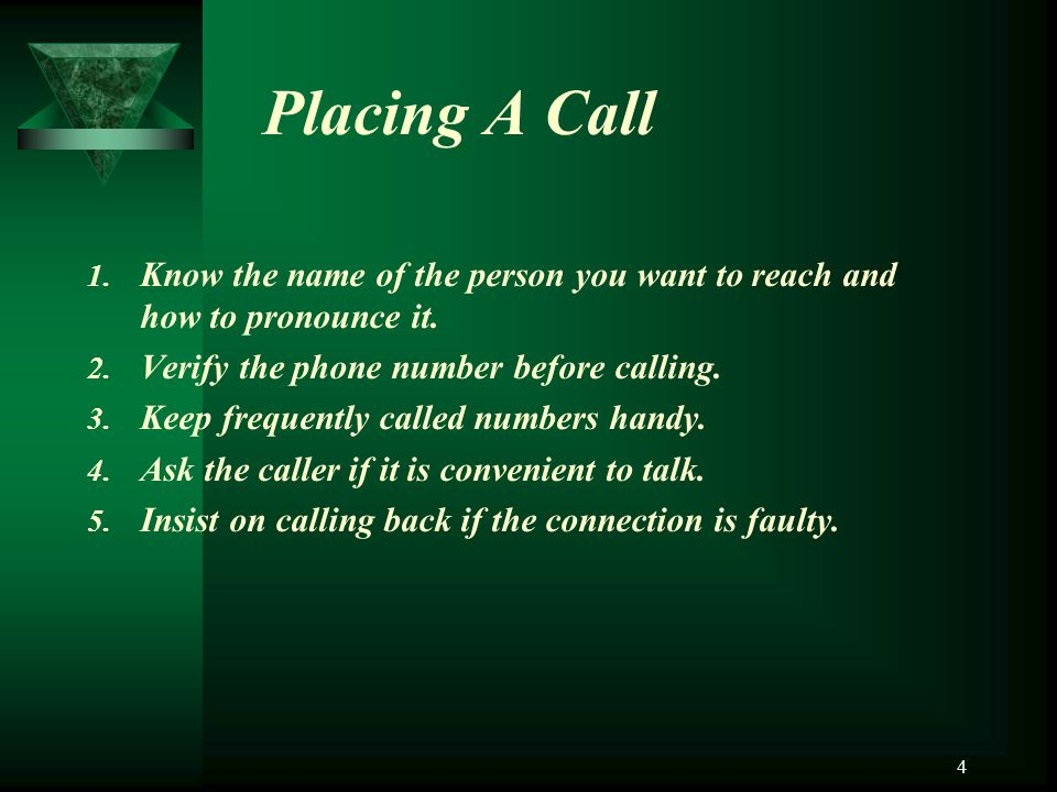 Placing A Call Know the name of the person you want to reach and how to pronounce it. Verify the phone number before calling.