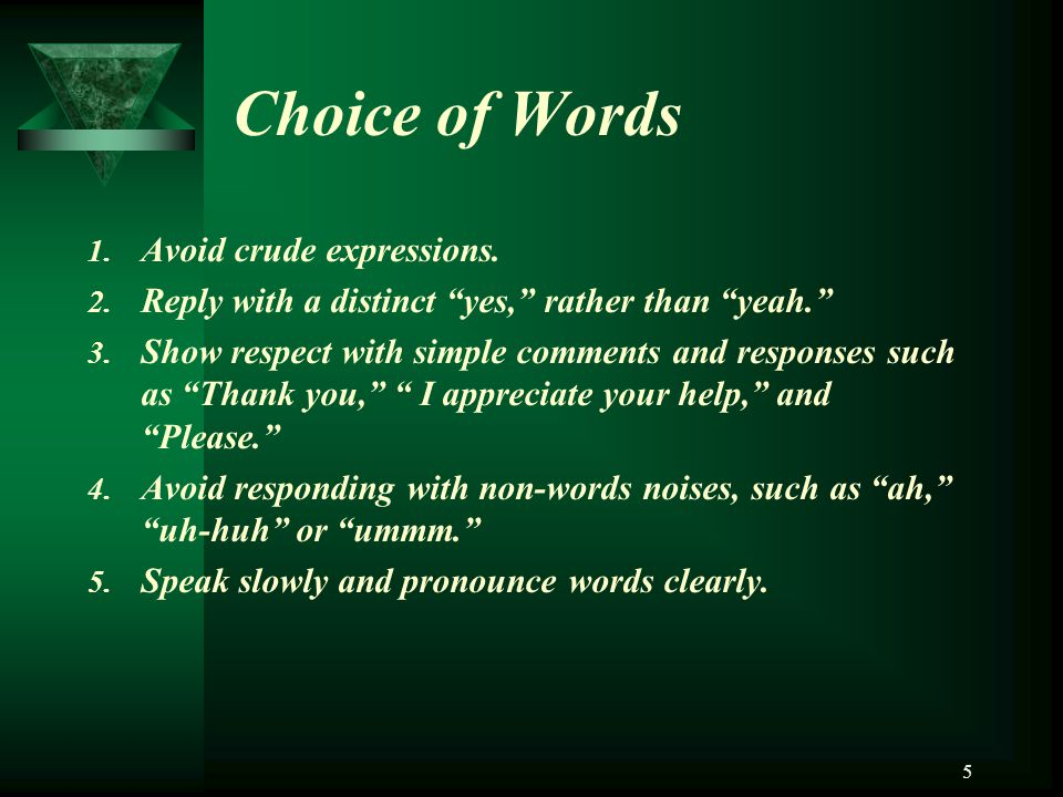 Choice of Words Avoid crude expressions.