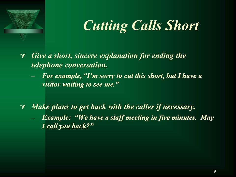 Cutting Calls Short Give a short, sincere explanation for ending the telephone conversation.