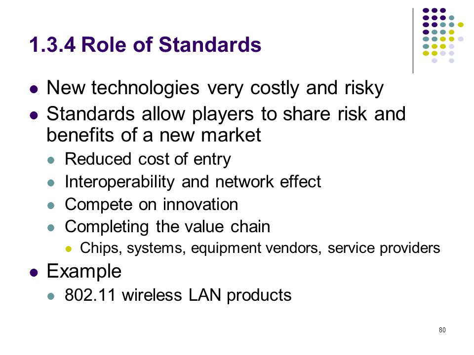 1.3.4 Role of Standards New technologies very costly and risky