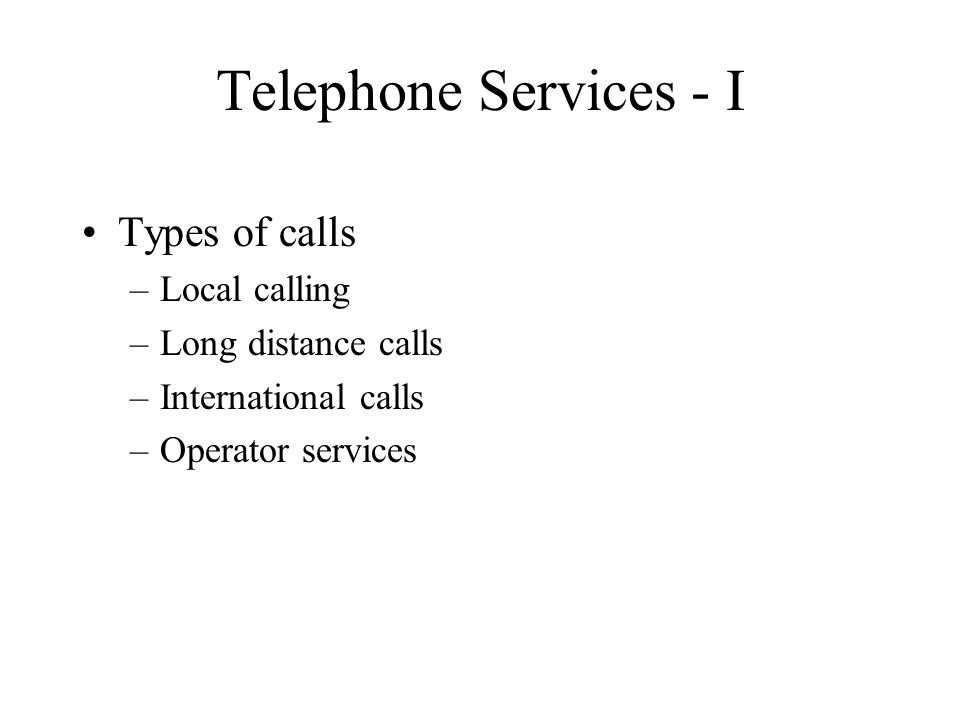 Telephone Services - I Types of calls Local calling