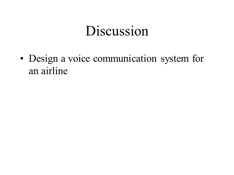 Discussion Design a voice communication system for an airline