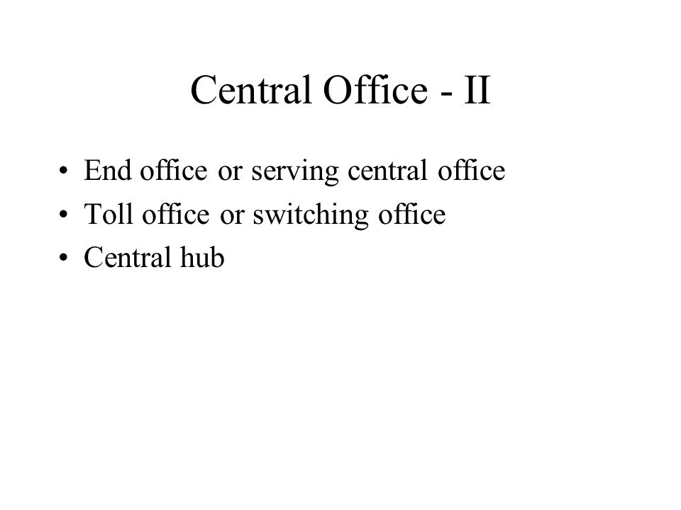Central Office - II End office or serving central office