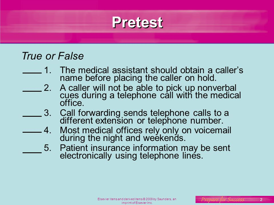 Pretest True or False. The medical assistant should obtain a caller's name before placing the caller on hold.