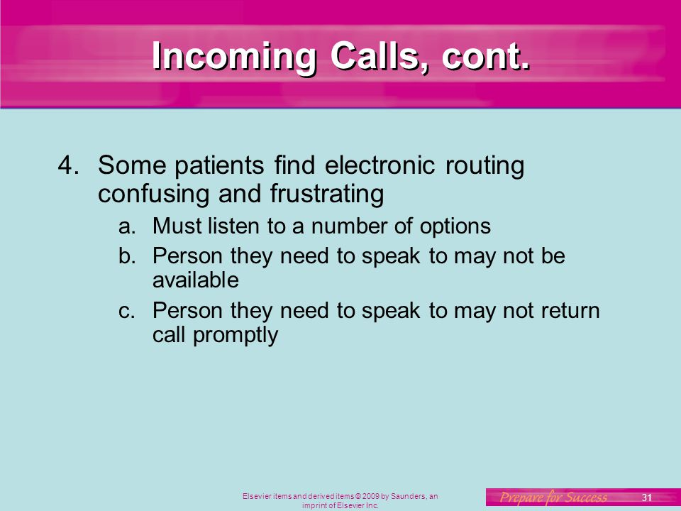 Incoming Calls, cont. Some patients find electronic routing confusing and frustrating. Must listen to a number of options.