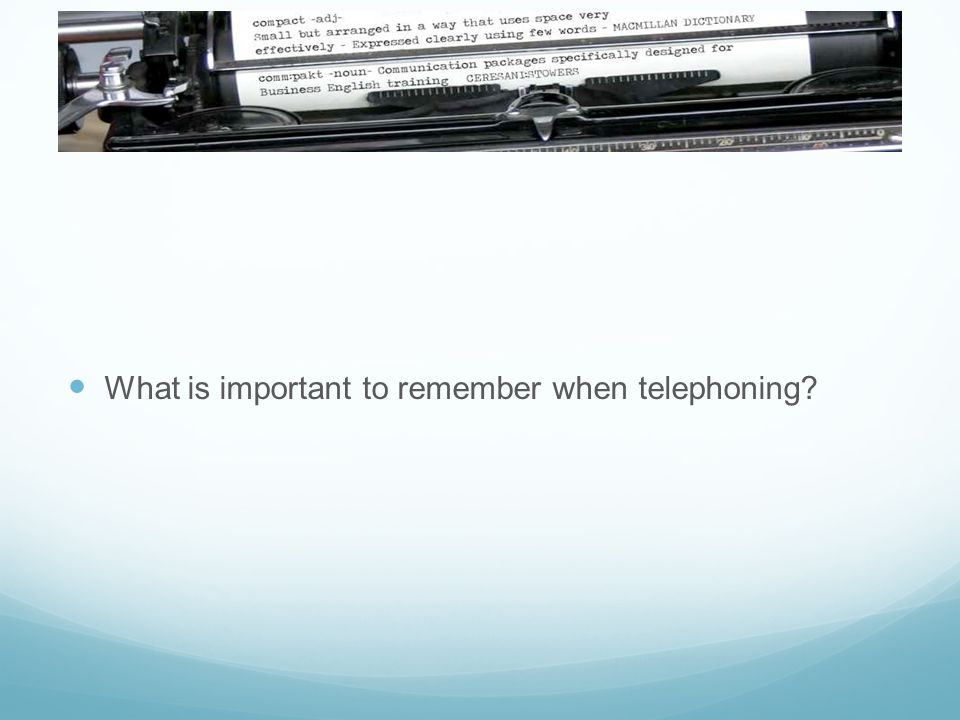 What is important to remember when telephoning